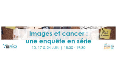 «Images et cancer», une mini-série proposée par le SIRIC BRIO